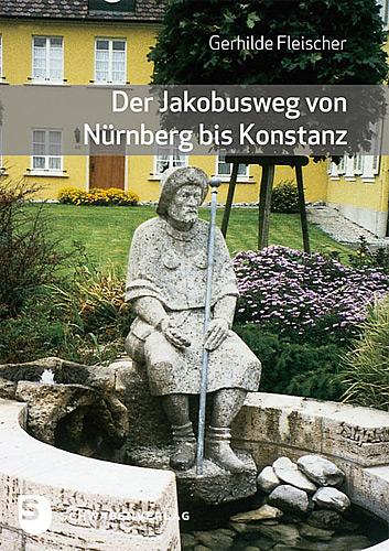 Der Jakobusweg von Nürnberg bis Konstanz
