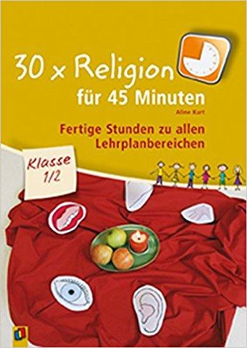 30 x Religion für 45 Minuten – Klasse 1/2: Fertige Stunden zu allen Lehrplanbereichen