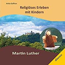 Religiöses Erleben mit Kindern: Martin Luther