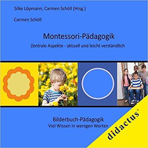Montessori-Pädagogik. Zentrale Aspekte - aktuell und leicht verständlich: Bilderbuch-Pädagogik: Viel Wissen in wenigen Worten. Band 2