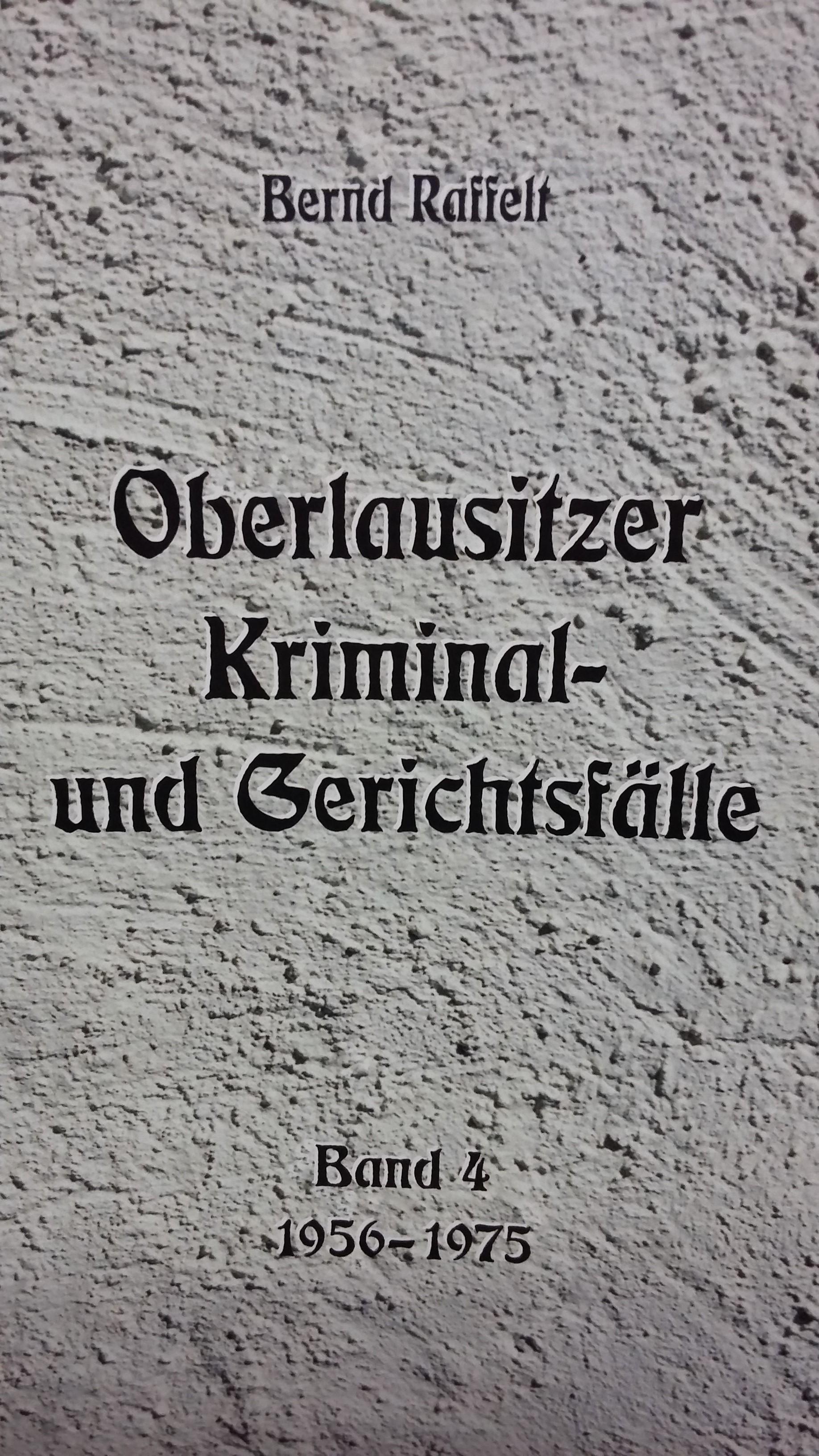 Oberlausitzer Kriminal- und Gerichtsfälle Bd.4
