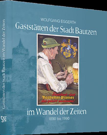 GASTSTÄTTEN DER STADT BAUTZEN IM WANDEL DER ZEITEN - 1890-1990