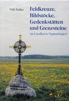 Feldkreuze, Bildstöcke, Gedenkstätten und Grenzsteine im Landkreis Sigmaringen
