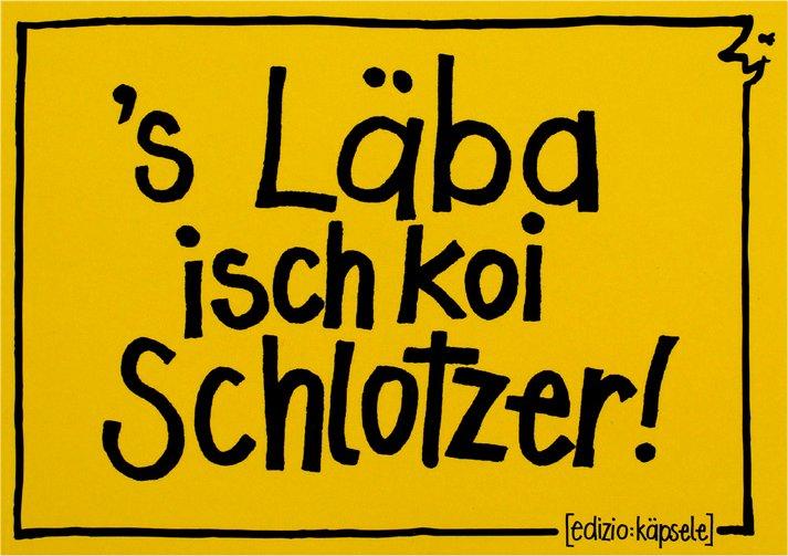 's Läba isch koi Schlotzer